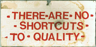 There Are No Shortcuts To Quality