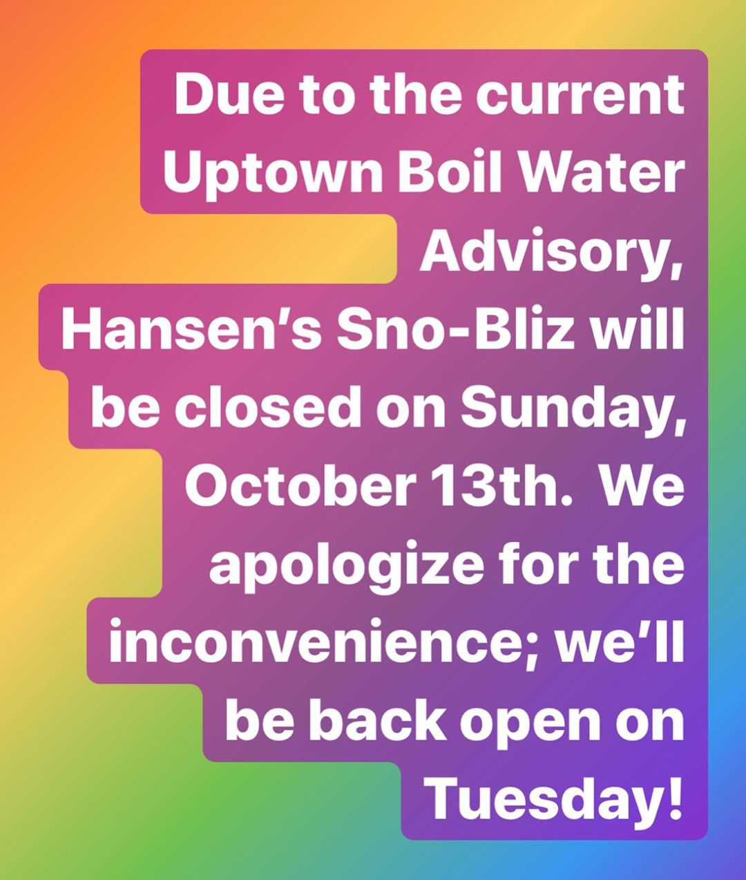 Sorry, y'all. We can't be open for you today! Due to the Uptown Boil Water Advisory, we won't be able to be open on Sunday, October 13th. We'll be back open on Tuesday.